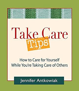 Take Care Tips: How to Take Care for Yourself While You're Taking Care of Others 9780980028850