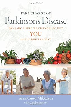 Take Charge of Parkinson's Disease: Dynamic Lifestyle Changes to Put YOU in the Driver's Seat 9780982321935