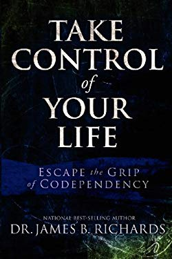Take Control of Your Life: Escape the Grip of Codependency 9780983253655