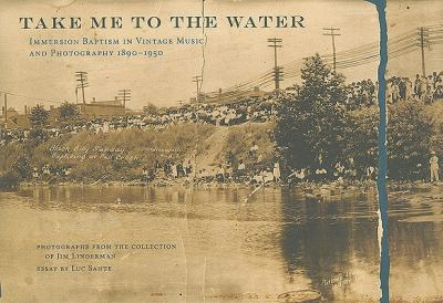 Take Me to the Water: Immersion Baptism in Vintage Music and Photography 1890-1950 [With CD (Audio)] 9780981734217