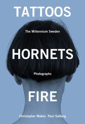 Tattoos, Hornets & Fire: The Millennium Sweden Photographs 9780985169619