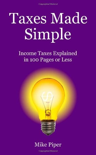 Taxes Made Simple: Income Taxes Explained in 100 Pages or Less 9780981454214