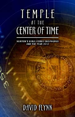 Temple at the Center of Time: Newton's Bible Codex Deciphered and the Year 2012 9780981495743