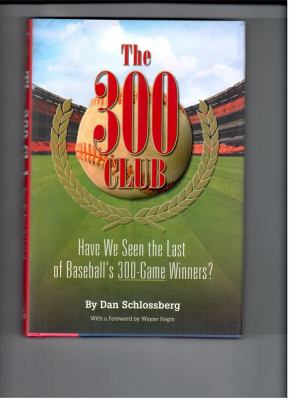 The 300 Club: Have We Seen the Last of Baseball's 300-Game Winners? 9780984113033
