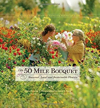 The 50 Mile Bouquet: Seasonal, Local and Sustainable Flowers 9780983272649