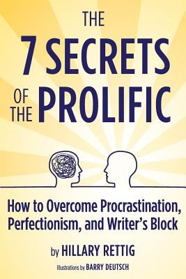 The 7 Secrets of the Prolific: The Definitive Guide to Overcoming Procrastination, Perfectionism, and Writer's Block