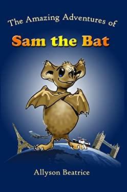 The Amazing Adventures of Sam the Bat 9780984436217