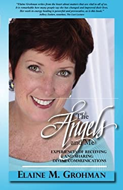 The Angels and Me: Experiences of Receiving and Sharing Divine Communications 9780982026816