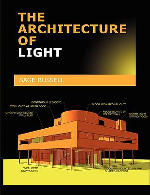 The Architecture of Light: Architectural Lighting Design Concepts and Techniques 9780980061703