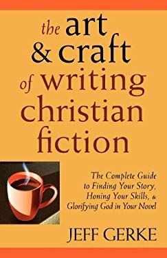 The Art & Craft of Writing Christian Fiction 9780982104965