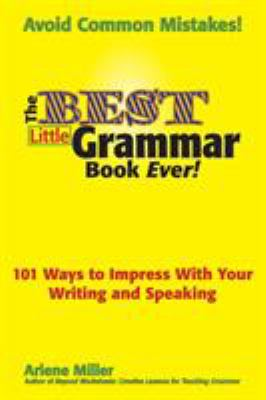The Best Little Grammar Book Ever! 101 Ways to Impress with Your Writing and Speaking 9780984331604