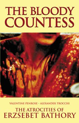 The Bloody Countess: The Atrocities of Erzsebet Bathory 9780983884224