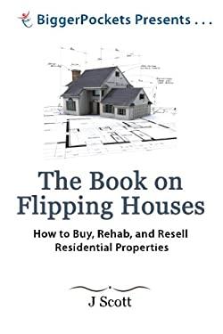 The Book on Flipping Houses: How to Buy, Rehab, and Resell Residential Properties (BiggerPockets Presents...)