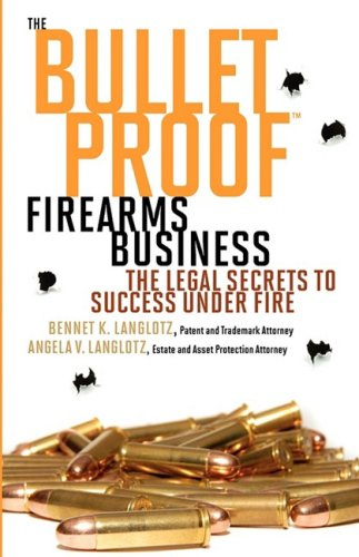 The Bulletproof Firearms Business - The Legal Secrets to Success Under Fire