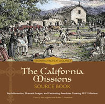 The California Missions Source Book: Key Information, Dramatic Images, and Fascinating Anecdotes Covering All 21 Missions 9780982504703