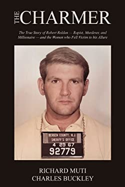 The Charmer: The True Story of Robert Reldan - Rapist, Murderer, and Millionaire - And the Women Who Fell Victim to His Allure 9780985247874