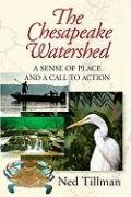 The Chesapeake Watershed: A Sense of Place and a Call to Action 9780982304907