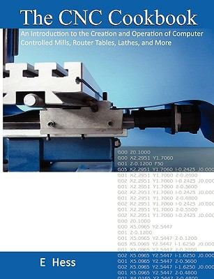 The Cnc Cookbook: An Introduction to the Creation and Operation of Computer Controlled Mills, Router Tables, Lathes, and More 9780982110300