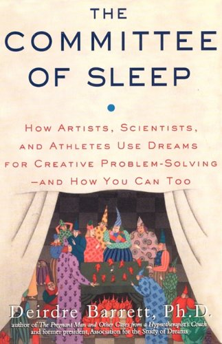 The Committee of Sleep: How Artists, Scientists, and Athletes Use Their Dreams for Creative Problem Solving-And How You Can Too 9780982869505