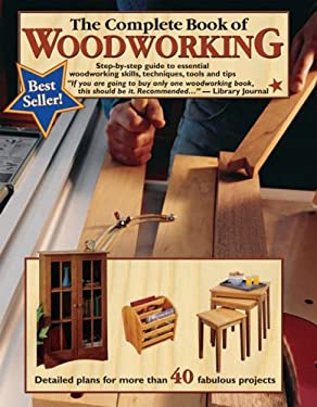 The Complete Book of Woodworking: Step-By-Step Guide to Essential Woodworking Skills, Techniques, Tools and Tips 9780980068870