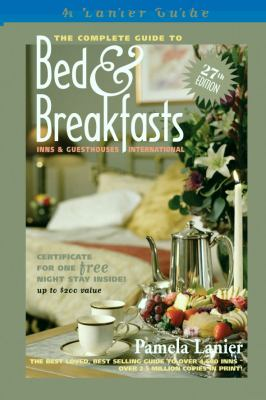 The Complete Guide to Bed & Breakfasts, Inns & Guesthouses in the United States, Canada, & Worldwide 9780984376605