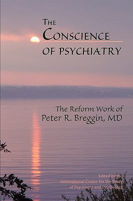 The Conscience of Psychiatry: The Reform Work of Peter R. Breggin, MD 9780982456002