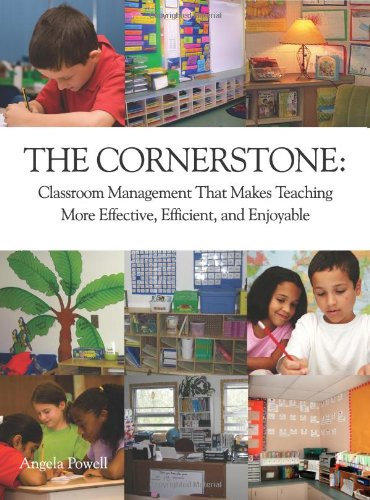 The Cornerstone: Classroom Management That Makes Teaching More Effective, Efficient, and Enjoyable 9780982312704