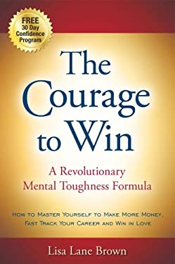 The Courage to Win: A Revolutionary Mental Toughness Formula
