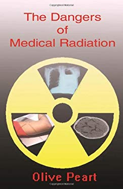 The Dangers of Medical Radiation 9780982977415