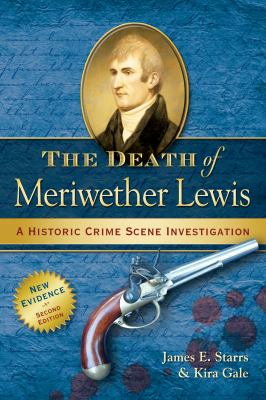 The Death of Meriwether Lewis: A Historic Crime Scene Investigation 9780985017842