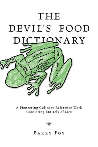 The Devil's Food Dictionary: A Pioneering Culinary Reference Work Consisting Entirely of Lies 9780981759005