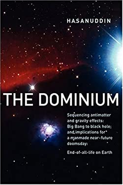 The Dominium Sequencing Antimatter and Gravity Effects: Big Bang to Black Hole; And Implications for a Manmade Near-Future Doomsday: 2nd Edition