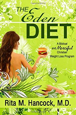 The Eden Diet: A Biblical and Merciful Christian Weight Loss Program 9780982034101