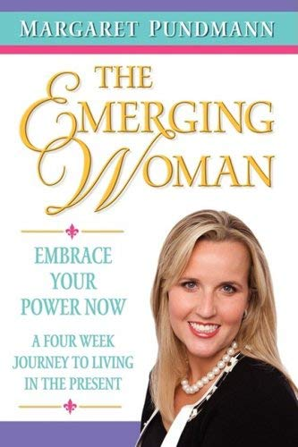 The Emerging Woman Embrace Your Power Now a Four Week Journey to Living in the Present 9780982202500
