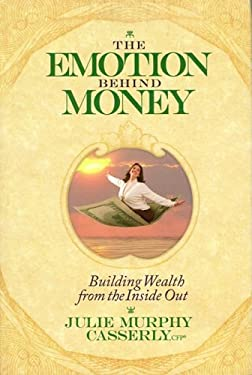 The Emotion Behind Money: Building Wealth from the Inside Out 9780980113389