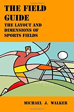 The Field Guide: The Layout and Dimensions of Sports Fields 9780980057102