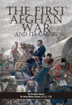 The First Afghan War and Its Causes 9780981537818