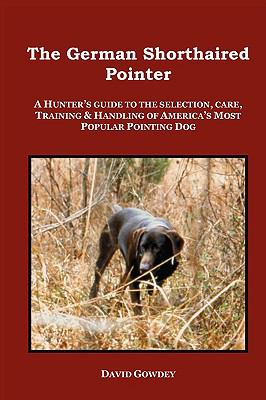 The German Shorthaired Pointer: A Hunter's Guide 9780982233009