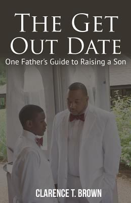 The Get Out Date: One Father's Guide to Raising a Son