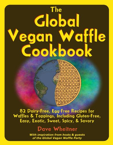 The Global Vegan Waffle Cookbook: 82 Dairy-Free, Egg-Free Recipes for Waffles & Toppings 9780981776439