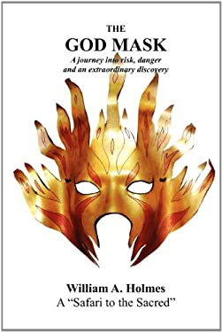 The God Mask: A Journey Into Risk, Danger and an Extraordinary Discovery 9780985045807
