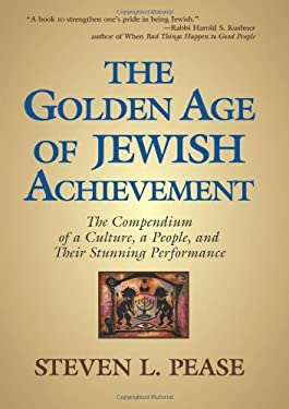 The Golden Age of Jewish Achievement: The Compendium of a Culture, a People, and Their Stunning Performance 9780982516805