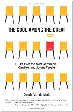 The Good Among the Great: 19 Traits of the Most Admirable, Creative, and Joyous People 9780984606122