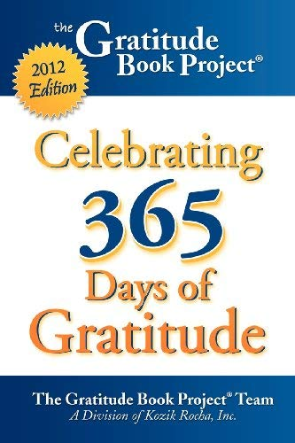 The Gratitude Book Project: Celebrating 365 Days of Gratitude 2012 Edition 9780983846833