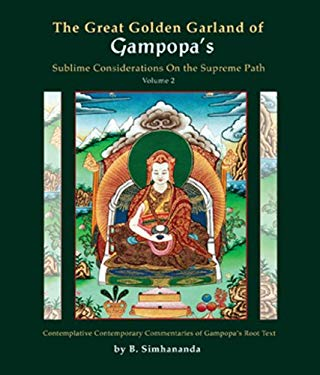 The Great Golden Garland of Gampopa's Sublime Considerations on the Supreme Path, Volume 2: A Modern, Liberal Version of Gampopa's Root Text with Cont 9780980969498