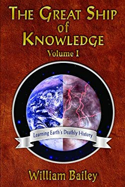 The Great Ship of Knowledge, Volume 1: Learning Earth's Deathly History 9780982283608