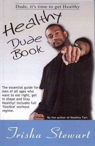 The Healthy Dude Book: The Essential Guide for Men of All Ages Who Want to Eat Right, Get in Shape, and Stay Healthy! 9780981684611