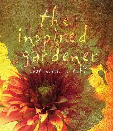 The Inspired Gardener: What Makes Us Tick? 9780981961538