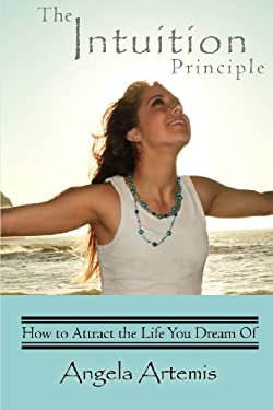 The Intuition Principle: How to Attract the Life You Dream of 9780983745402