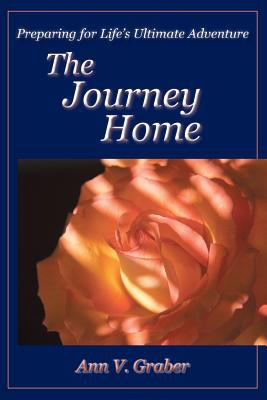 The Journey Home: Preparing for Life's Ultimate Adventure 9780982427859